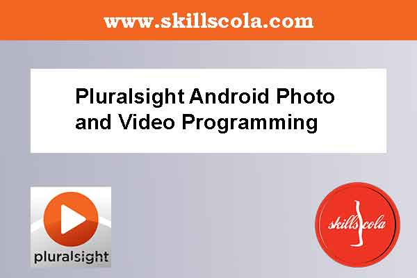 Pluralsight Android Photo and Video Programming